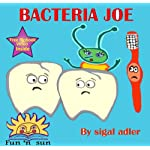 Children's Book:Bacteria Joe(Free audio)(brush teeth ebook)(Bedtime picture book for early readers 3-8)(Picture Book Kid Collection 2-6)(dentist kids ebook)(goodnight … comic (Children's Personal Hygiene eBooks)
