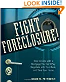 Fight Foreclosure!: How to Cope with a Mortgage You Can't Pay, Negotiate with Your Bank, and Save Your Home