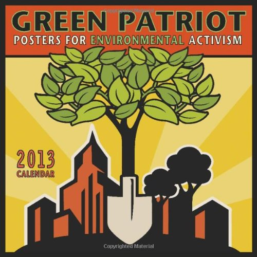 Green Patriot 2013 Wall Calendar: Posters for Environmental Activism