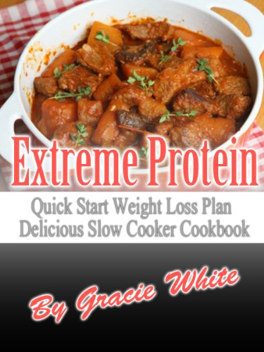 Extreme Protein Fat Flushing Quick Start Weight Loss Plan Delicious Slow Cooker Cookbook