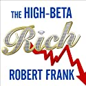 The High-beta Rich: How the Manic Wealthy Will Take Us to the Next Boom, Bubble, and Bust (       UNABRIDGED) by Robert Frank Narrated by Paul Costanzo