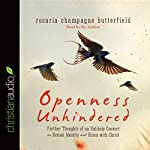 Openness Unhindered: Further Thoughts of an Unlikely Convert on Sexual Identity and Union with Christ | Rosaria Champagne Butterfield
