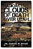 Radioactive Clouds of Death Over Utah: Downwinders' Fallout Cancer Epidemic Updated