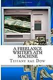 A Freelance Writer's ATM Machine: No Clients. No Deadlines. More Money.