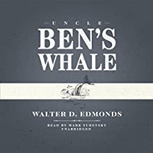 Uncle Ben's Whale (       UNABRIDGED) by Walter D. Edmonds Narrated by Mark Turetsky