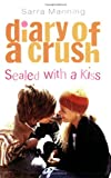 Sarra Manning Diary of a Crush 3: Sealed with a Kiss