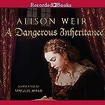 A Dangerous Inheritance | Alison Weir