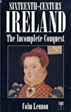 Sixteenth-century Ireland: The Incomplete Conquest (New Gill history of Ireland)