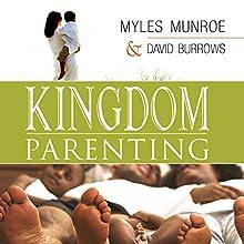 Kingdom Parenting | Livre audio Auteur(s) : Myles Munroe, Dave Barrows Narrateur(s) : Michael Goodrick