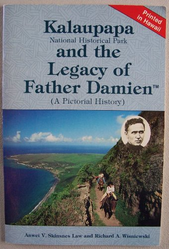 Kalaupapa National Historical Park and the legacy of Father Damien: A pictorial history, Anwei Skinsnes Law, Richard A. Wisniewski