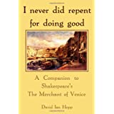 I never did repent for doing good: A Companion to Shakespeare's The Merchant of Venice ~ David Ian Hopp