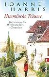 """Himmlische Träume: Die Fortsetzung des Weltbestsellers """"Chocolat"""""""