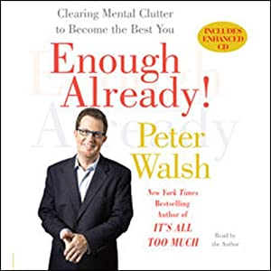 Enough Already!: Clearing Mental Clutter to Become the Best You | [Peter Walsh]