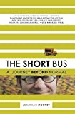 img - for The Short Bus: A Journey Beyond Normal Reprint Edition by Mooney, Jonathan published by Holt Paperbacks (2008) book / textbook / text book