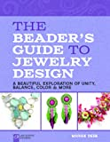 The Beader's Guide to Jewelry Design: A Beautiful Exploration of Unity, Balance, Color & More (Lark Jewelry & Beading)
