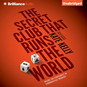 The Secret Club That Runs the World: Inside the Fraternity of Commodities Traders | [Kate Kelly]