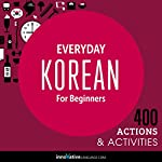 Everyday Korean for Beginners - 400 Actions & Activities: Beginner Korean #1 |  Innovative Language Learning LLC