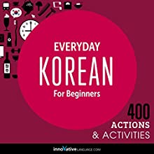 Everyday Korean for Beginners - 400 Actions & Activities (       UNABRIDGED) by  Innovative Language Learning LLC Narrated by  Innovative Language Learning LLC