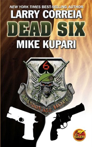 Dead Six: Larry Correia, Mike Kupari: 9781451637588: Amazon.com: Books