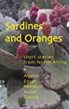 img - for Sardines and Oranges: Short Stories from North Africa by Latifa Baqa, Ahmed Bouzfour, Rachida el-Charni, Mohamed Chou (2014) Paperback book / textbook / text book