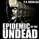 Epidemic of the Undead Audiobook by P. A. Douglas Narrated by Sergei Burbank