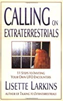 Calling on Extraterrestrials: 11 Steps to Inviting Your Own Ufo Encounters