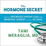 The Hormone Secret: Discover Effortless Weight Loss and Renewed Energy in Just 30 Days | Tami Meraglia
