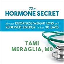 The Hormone Secret: Discover Effortless Weight Loss and Renewed Energy in Just 30 Days (       UNABRIDGED) by Tami Meraglia Narrated by Angela Dawe