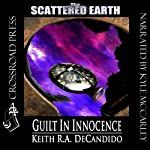 Guilt in Innocence: Tales of the Scattered Earth (       UNABRIDGED) by Keith R. A. DeCandido Narrated by Kyle McCarley