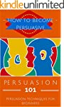 Persuasion: Persuasion Techniques for...