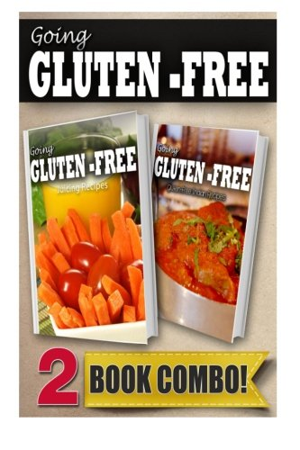Gluten-Free Juicing Recipes and Gluten-Free Indian Recipes: 2 Book Combo (Going Gluten-Free) by Tamara Paul