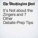 It's Not about the Zingers and 7 Other Debate-Prep Tips | Stuart Stevens