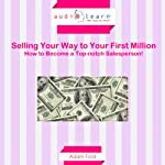 Selling Your Way to Your First Million: How to Become a Topnotch Salesperson! | Adam Ford