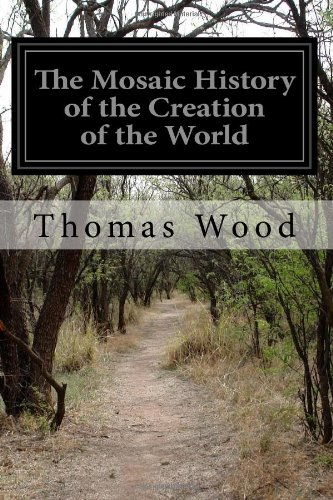 The Mosaic History of the Creation of the World