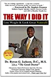 The Way I Did It: Lose Weight & Look Great Naturally (0741475820) by Byron Jackson