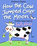 img - for Children's Books: How the Cow Jumped Over the Moon: (Fun Rhyming Picture Book/Bedtime Story with Farm Animals about Trying Something New and Being Adventurous for Beginner Readers, Ages 2-8) book / textbook / text book