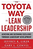 img - for The Toyota Way to Lean Leadership: Achieving and Sustaining Excellence through Leadership Development by Liker, Jeffrey, Convis, Gary L. (2011) Hardcover book / textbook / text book