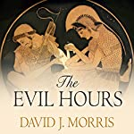 The Evil Hours: A Biography of Post-Traumatic Stress Disorder | David J. Morris