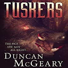 Tuskers: Wild Pig Apocalypse, Book 1 (       UNABRIDGED) by Duncan McGeary Narrated by Brian Sutherland