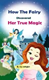 How the Fairy Discovered Her True Magic (Fun Rhyming Children's Books)