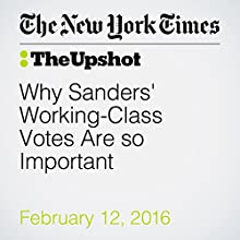 Why Sanders' Working-Class Votes Are so Important Other by Nate Cohn Narrated by Keith Sellon-Wright