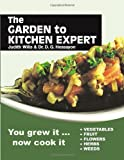 Garden to Kitchen Expert: How to cook vegetables, fruit, flowers, herbs and weeds
