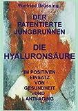 Der patentierte Jungbrunnen: Die Hyaluronsäure im positiven Einsatz von Gesundheit und Anti-Aging