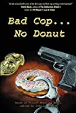 Bad Cop, No Donut: Tales of Police Behaving Badly