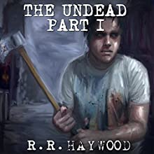 The Undead: Part 1 (       UNABRIDGED) by R. R. Haywood Narrated by Dan Morgan