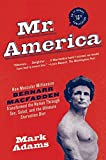 Mr. America: How Muscular Millionaire Bernarr Macfadden Transformed the Nation Through Sex, Salad, and the Ultimate Starvation Diet
