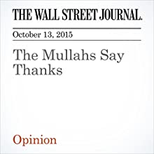 The Mullahs Say Thanks (       UNABRIDGED) by  The Wall Street Journal Narrated by  The Wall Street Journal
