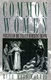 img - for Common Women: Prostitution and Sexuality in Medieval England (Studies in the History of Sexuality) book / textbook / text book