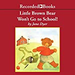 Little Brown Bear Won't Go to School! | Jane Dyer