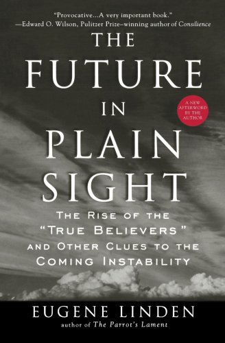 Image for The Future in Plain Sight: The Rise of the 'True Believers' and Other Clues to the Coming Instability